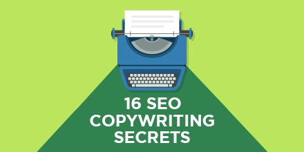 16 Actionable SEO Copywriting Secrets That Will Drive More Traffic To Your Site