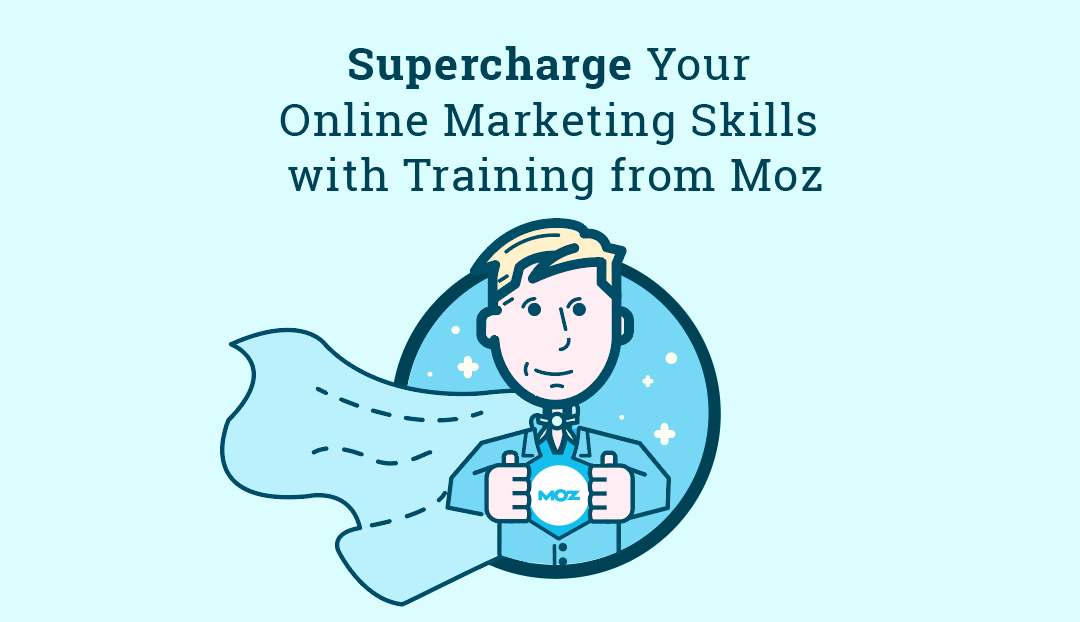 Supercharge Your Online Marketing Skills: New Training and Workshops from Moz Academy!