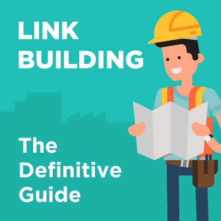 Link Building for SEO: The Definitive Guide (2017 Update)
