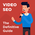 Video SEO: The Definitive Guide