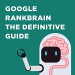 Google RankBrain: The Definitive Guide