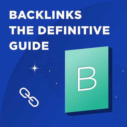 Backlinks: The Definitive Guide