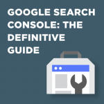 Google Search Console: The Definitive Guide