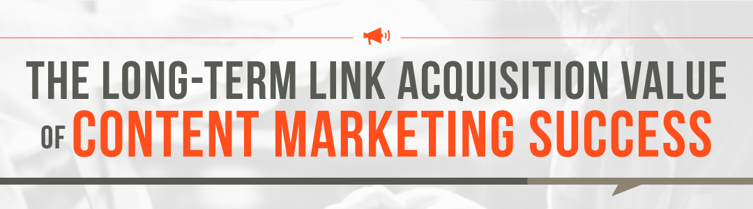 The Long-Term Link Acquisition Value of Content Marketing