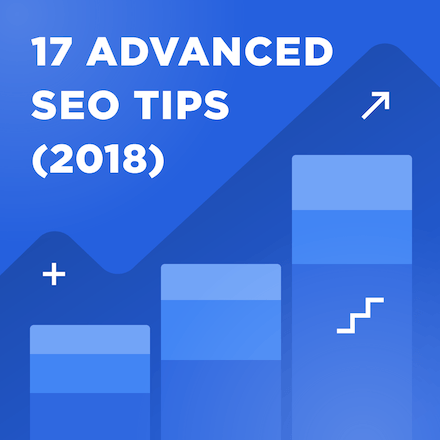 17 [Advanced] SEO Tips For 2018