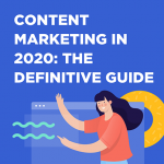 Content Marketing in 2020: The Definitive Guide